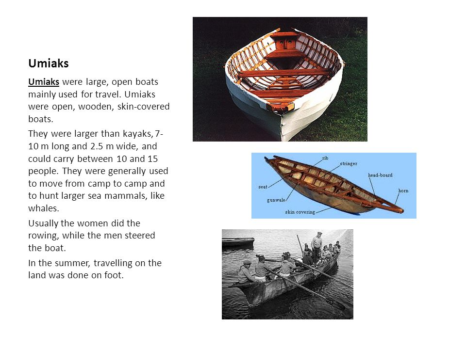 Umiaks Umiaks were large, open boats mainly used for travel.