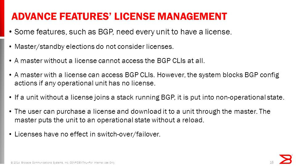 ADVANCE FEATURES' LICENSE MANAGEMENT Some features, such as BGP, need every unit to have a license.