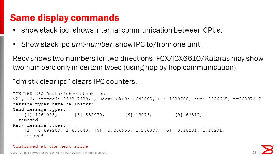Same display commands show stack ipc: shows internal communication between CPUs: Show stack ipc unit-number: show IPC to/from one unit.