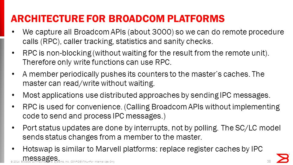 ARCHITECTURE FOR BROADCOM PLATFORMS We capture all Broadcom APIs (about 3000) so we can do remote procedure calls (RPC), caller tracking, statistics and sanity checks.