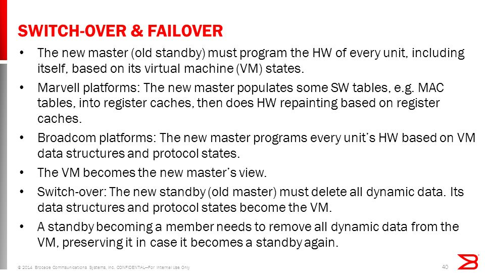 SWITCH-OVER & FAILOVER The new master (old standby) must program the HW of every unit, including itself, based on its virtual machine (VM) states.