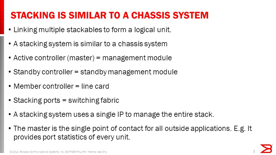 STACKING IS SIMILAR TO A CHASSIS SYSTEM All CPU bounded packets, except internal communication and S-flow, are redirected to the master CPU by HW.
