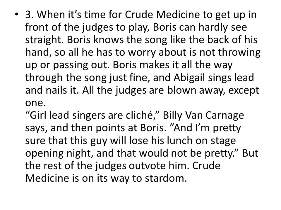 3. When it's time for Crude Medicine to get up in front of the judges to play, Boris can hardly see straight. Boris knows the song like the back of hi
