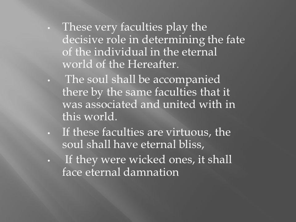 These very faculties play the decisive role in determining the fate of the individual in the eternal world of the Hereafter.
