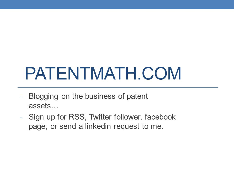 PATENTMATH.COM - Blogging on the business of patent assets… - Sign up for RSS, Twitter follower, facebook page, or send a linkedin request to me.
