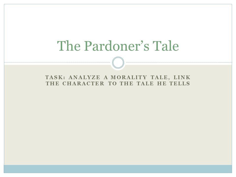 TASK: ANALYZE A MORALITY TALE, LINK THE CHARACTER TO THE TALE HE TELLS The Pardoner's Tale