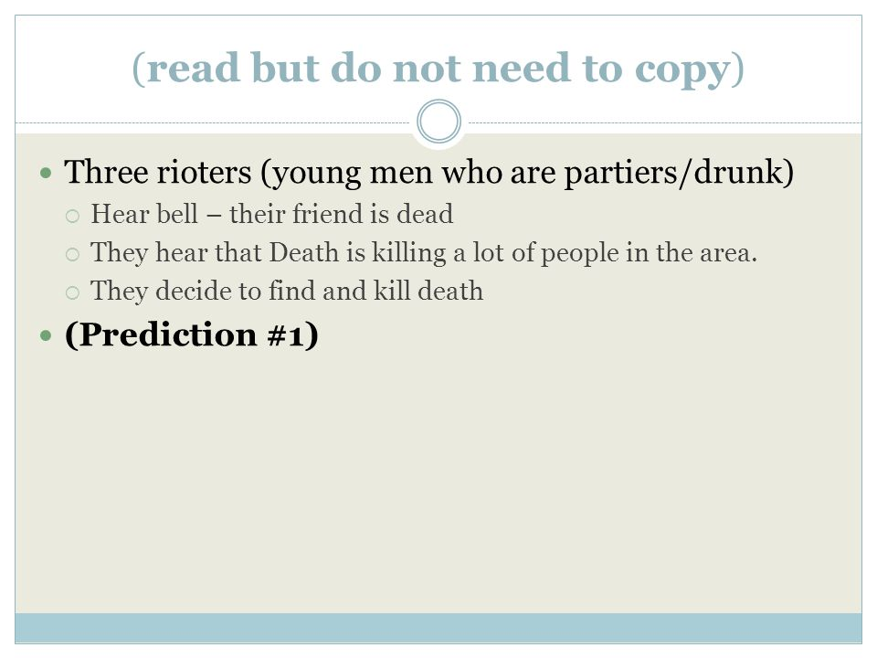 (read but do not need to copy) Three rioters (young men who are partiers/drunk)  Hear bell – their friend is dead  They hear that Death is killing a