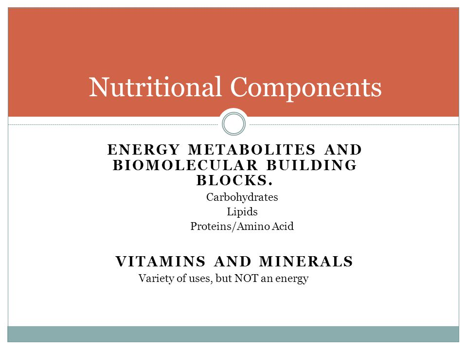 ENERGY METABOLITES AND BIOMOLECULAR BUILDING BLOCKS.
