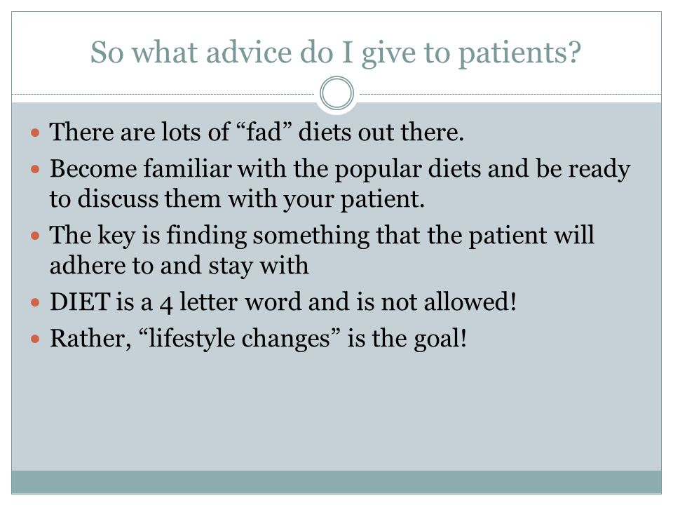 So what advice do I give to patients. There are lots of fad diets out there.
