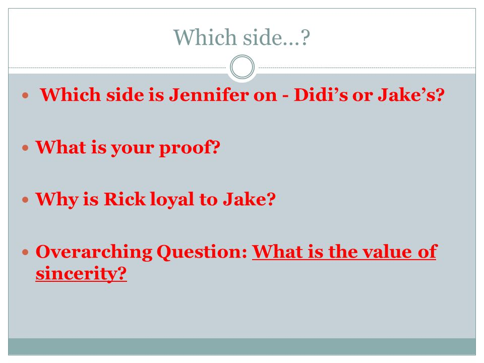 Which side…? Which side is Jennifer on - Didi's or Jake's? What is your proof? Why is Rick loyal to Jake? Overarching Question: What is the value of s