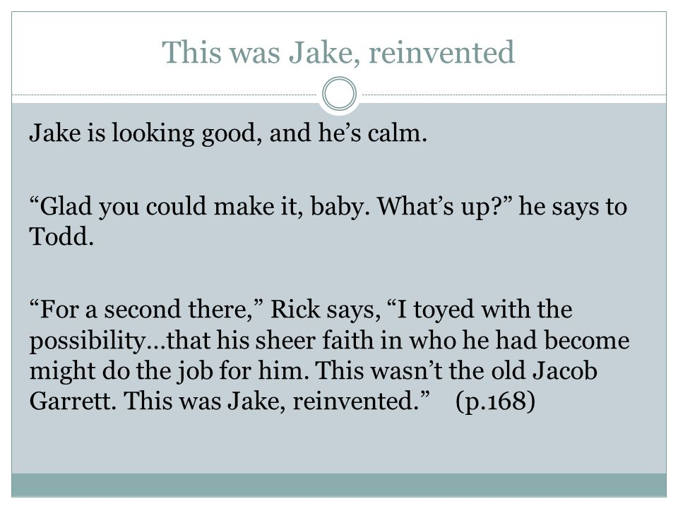 """This was Jake, reinvented Jake is looking good, and he's calm. """"Glad you could make it, baby. What's up?"""" he says to Todd. """"For a second there,"""" Rick"""