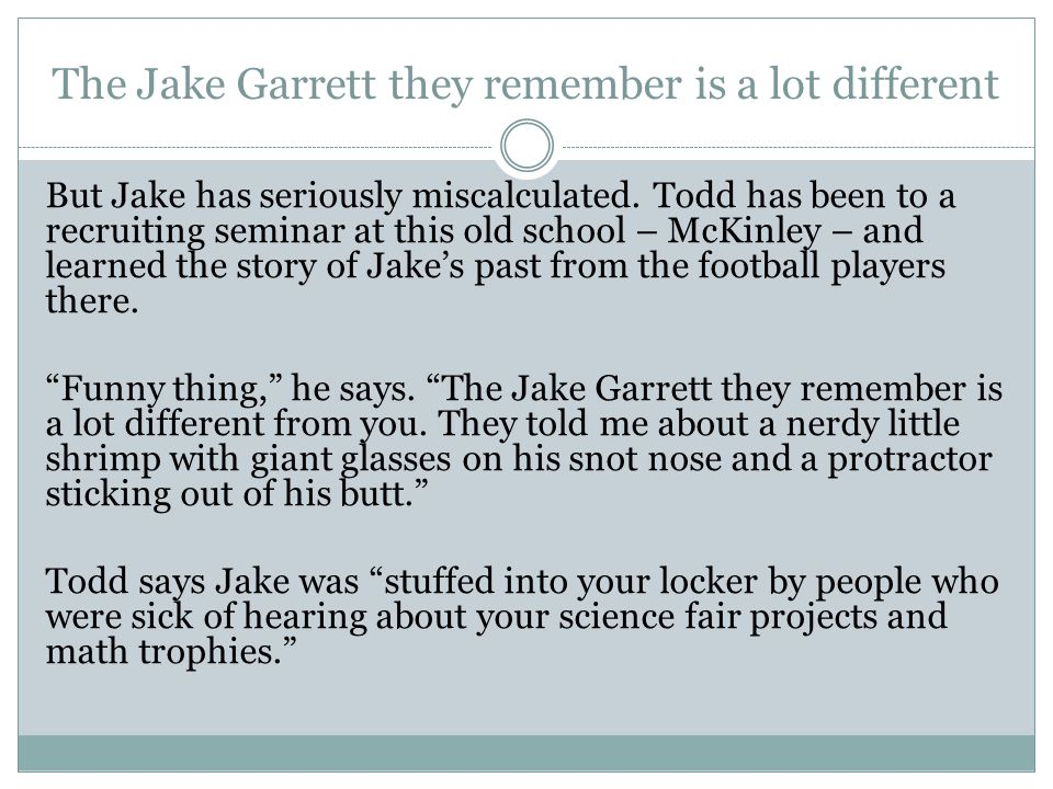 The Jake Garrett they remember is a lot different But Jake has seriously miscalculated. Todd has been to a recruiting seminar at this old school – McK