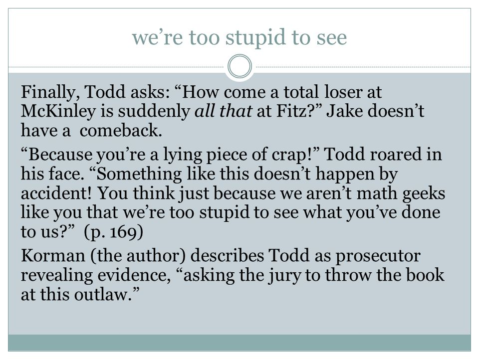 """we're too stupid to see Finally, Todd asks: """"How come a total loser at McKinley is suddenly all that at Fitz?"""" Jake doesn't have a comeback. """"Because"""