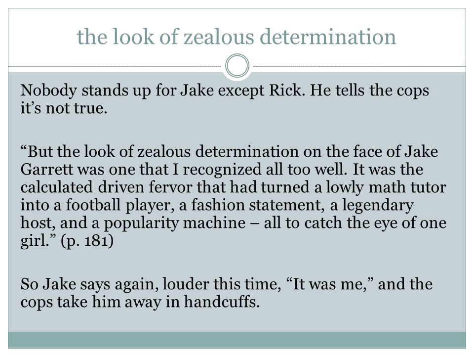 """the look of zealous determination Nobody stands up for Jake except Rick. He tells the cops it's not true. """"But the look of zealous determination on th"""
