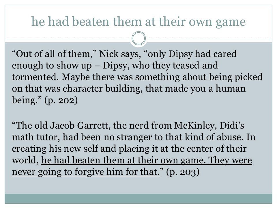 """he had beaten them at their own game """"Out of all of them,"""" Nick says, """"only Dipsy had cared enough to show up – Dipsy, who they teased and tormented."""