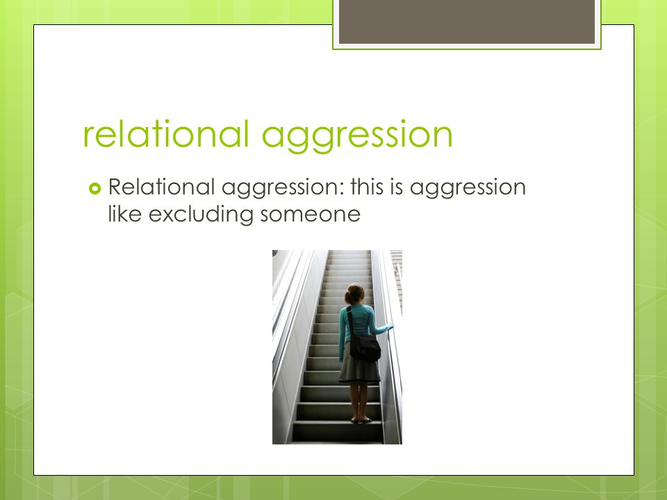 relational aggression  Relational aggression: this is aggression like excluding someone