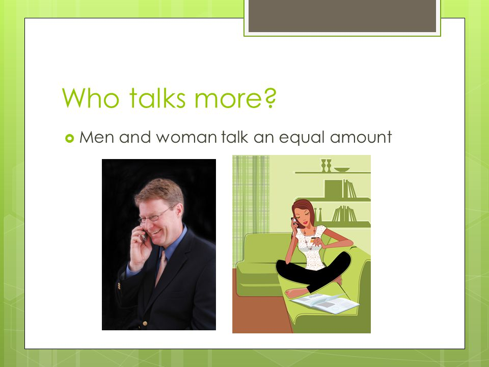 Who talks more?  Men and woman talk an equal amount