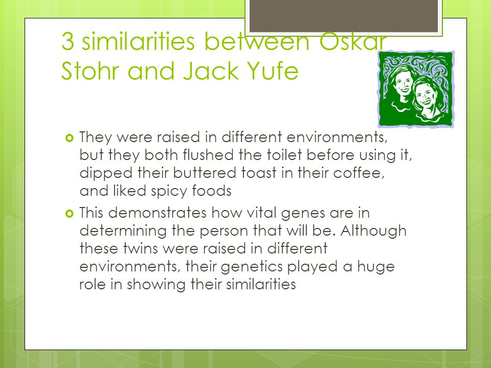 3 similarities between Oskar Stohr and Jack Yufe  They were raised in different environments, but they both flushed the toilet before using it, dippe