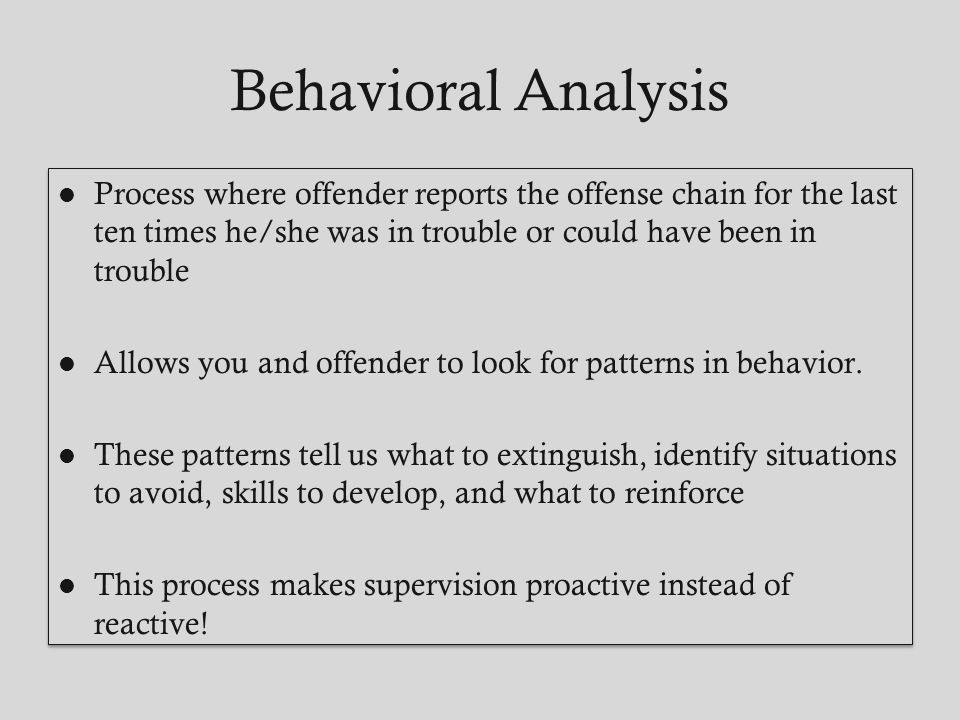 Behavioral Analysis Process where offender reports the offense chain for the last ten times he/she was in trouble or could have been in trouble Allows
