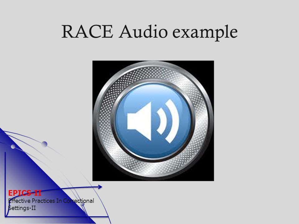 RACE Audio example EPICS-II Effective Practices In Correctional Settings-II