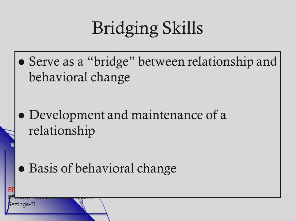 "EPICS-II Effective Practices In Correctional Settings-II Bridging Skills Serve as a ""bridge"" between relationship and behavioral change Development an"