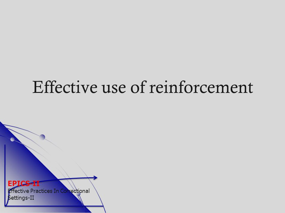 EPICS-II Effective Practices In Correctional Settings-II Effective use of reinforcement