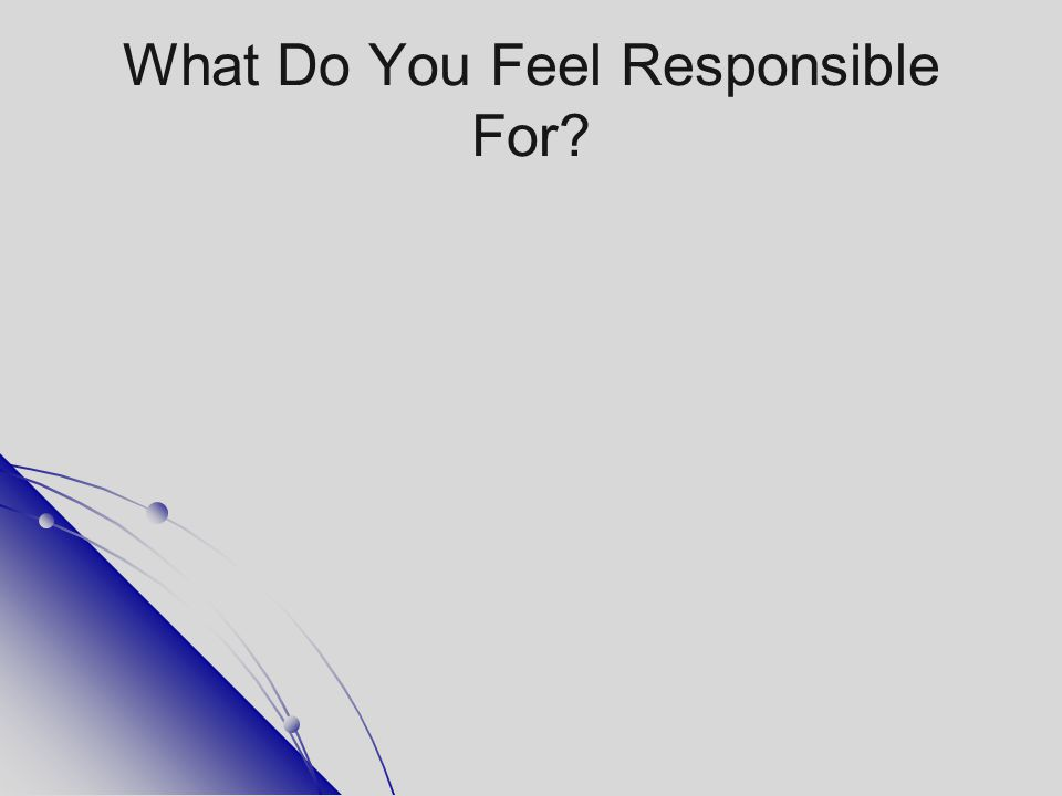 What Do You Feel Responsible For?