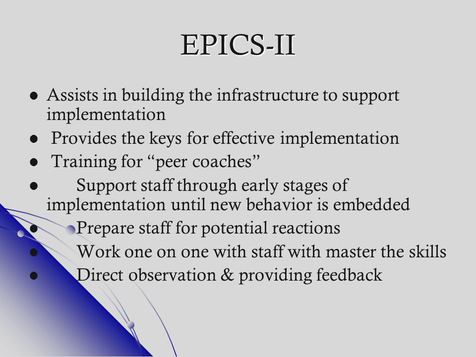 """EPICS-II Assists in building the infrastructure to support implementation Provides the keys for effective implementation Training for """"peer coaches"""" S"""