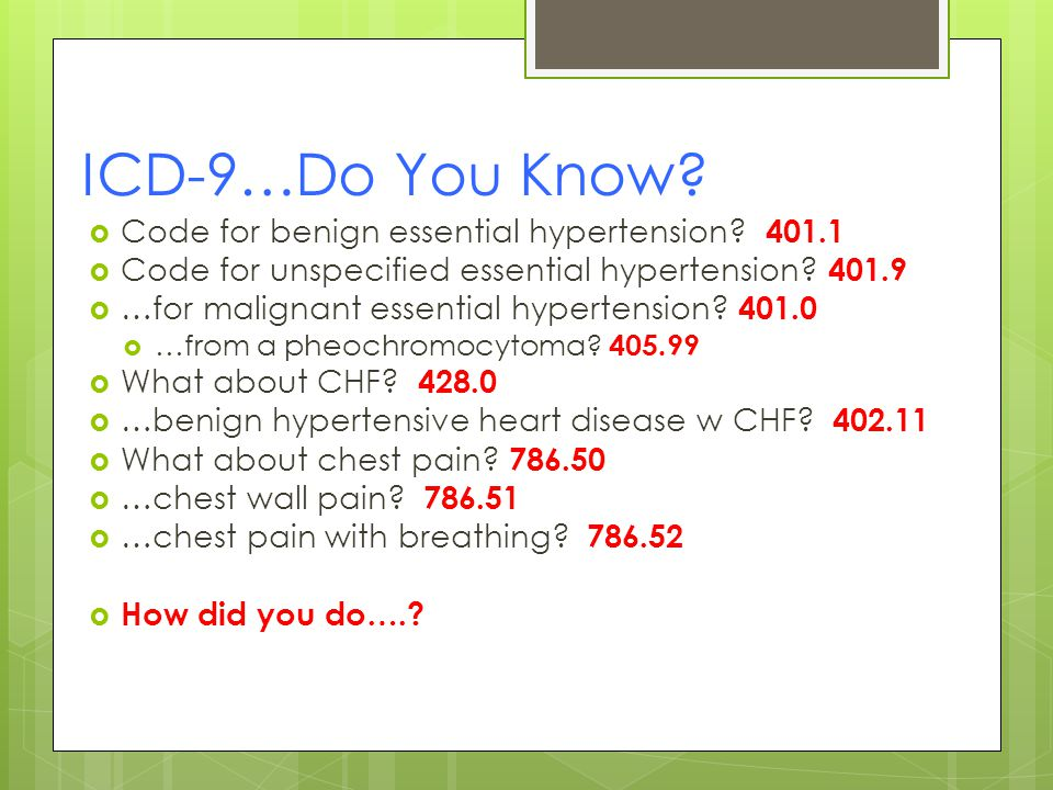 ICD-9…Do You Know.  Code for benign essential hypertension.