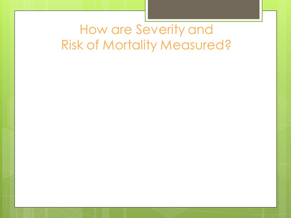 How are Severity and Risk of Mortality Measured