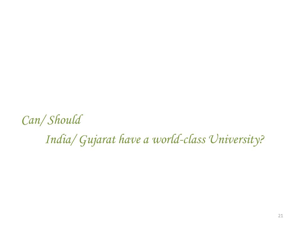 Can/ Should India/ Gujarat have a world-class University? 21