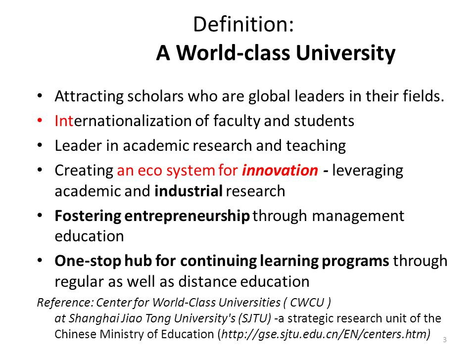 Definition: A World-class University Attracting scholars who are global leaders in their fields. Internationalization of faculty and students Leader i