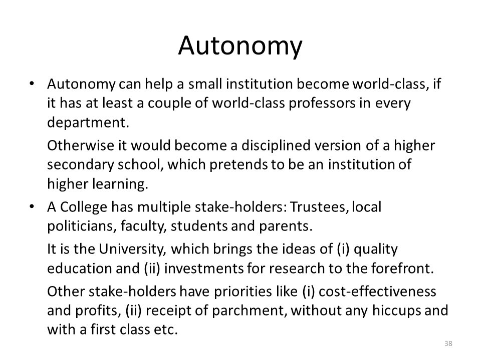 Autonomy Autonomy can help a small institution become world-class, if it has at least a couple of world-class professors in every department. Otherwis