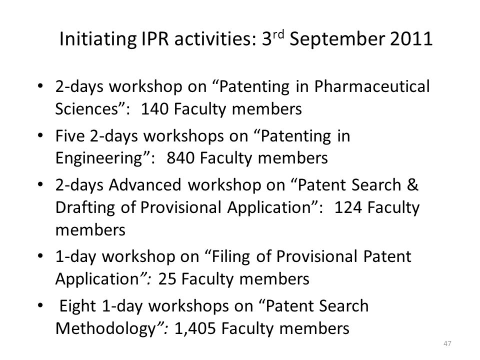 "Initiating IPR activities: 3 rd September 2011 2-days workshop on ""Patenting in Pharmaceutical Sciences"": 140 Faculty members Five 2-days workshops on"