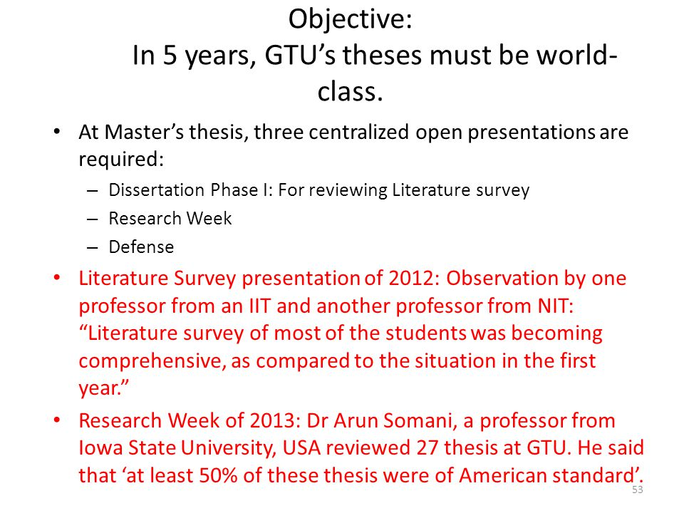 Objective: In 5 years, GTU's theses must be world- class. At Master's thesis, three centralized open presentations are required: – Dissertation Phase