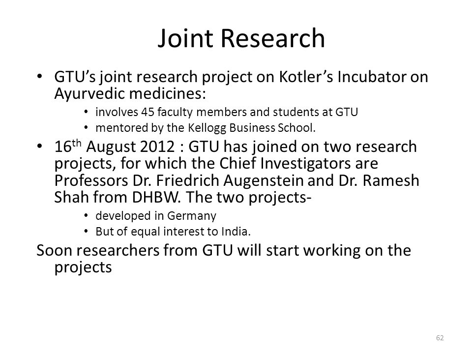 Joint Research GTU's joint research project on Kotler's Incubator on Ayurvedic medicines: involves 45 faculty members and students at GTU mentored by