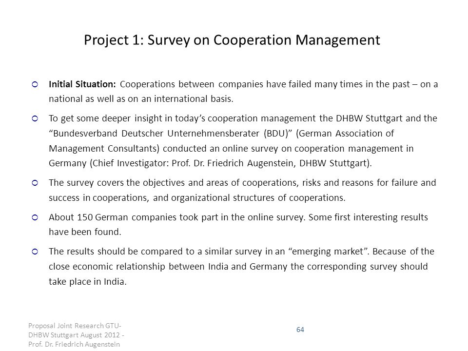 64 Project 1: Survey on Cooperation Management  Initial Situation: Cooperations between companies have failed many times in the past – on a national