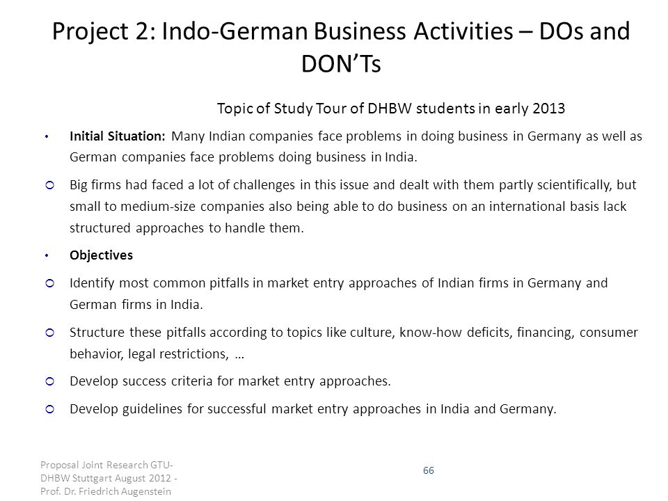 66 Project 2: Indo-German Business Activities – DOs and DON'Ts Topic of Study Tour of DHBW students in early 2013 Initial Situation: Many Indian compa