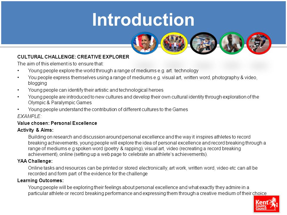 Introduction CULTURAL CHALLENGE: CREATIVE EXPLORER The aim of this element is to ensure that: Young people explore the world through a range of medium
