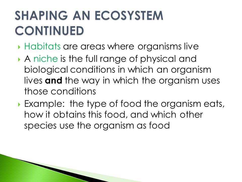  Habitats are areas where organisms live  A niche is the full range of physical and biological conditions in which an organism lives and the way in