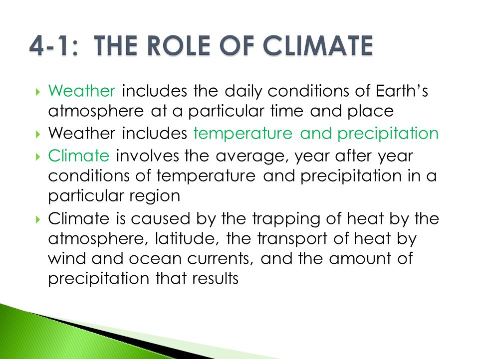  Weather includes the daily conditions of Earth's atmosphere at a particular time and place  Weather includes temperature and precipitation  Climat