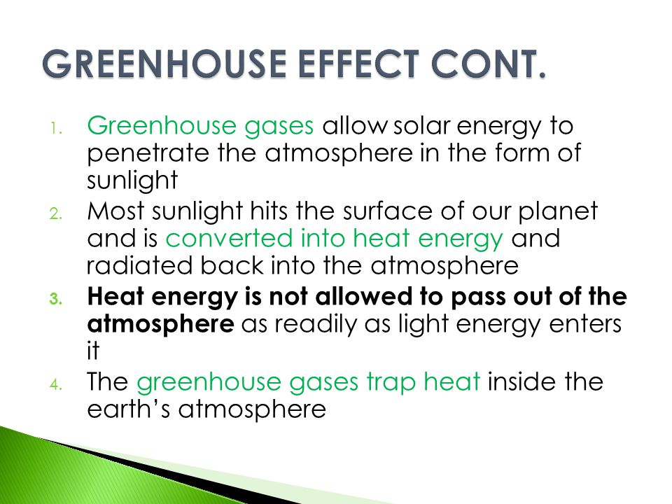 1. Greenhouse gases allow solar energy to penetrate the atmosphere in the form of sunlight 2. Most sunlight hits the surface of our planet and is conv