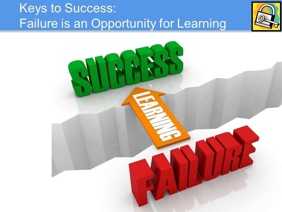Keys to Success: Failure is an Opportunity for Learning