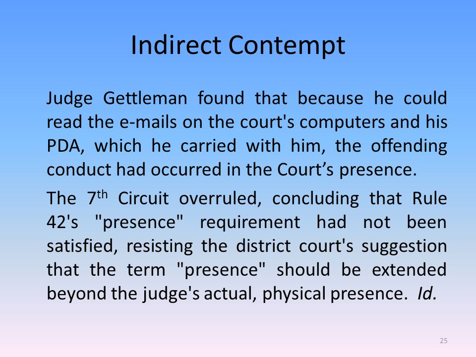 Indirect Contempt Judge Gettleman found that because he could read the e-mails on the court s computers and his PDA, which he carried with him, the offending conduct had occurred in the Court's presence.