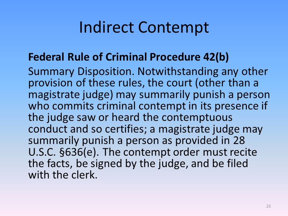 Indirect Contempt Federal Rule of Criminal Procedure 42(b) Summary Disposition.