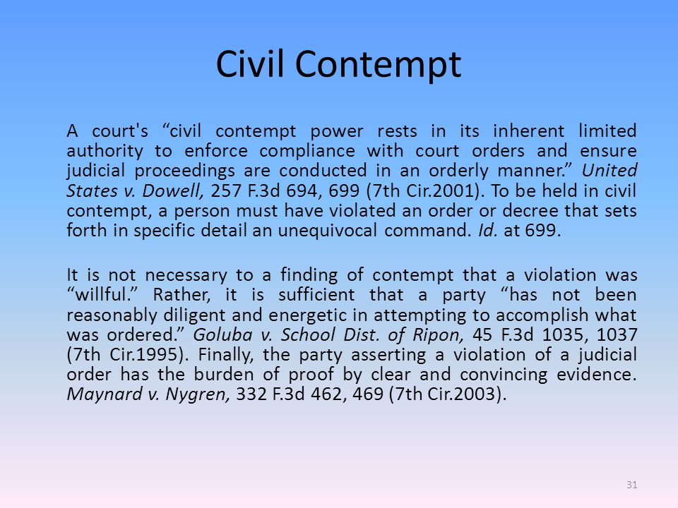 Civil Contempt A court s civil contempt power rests in its inherent limited authority to enforce compliance with court orders and ensure judicial proceedings are conducted in an orderly manner. United States v.