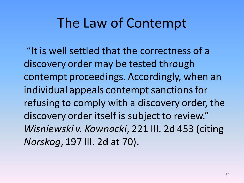 The Law of Contempt It is well settled that the correctness of a discovery order may be tested through contempt proceedings.