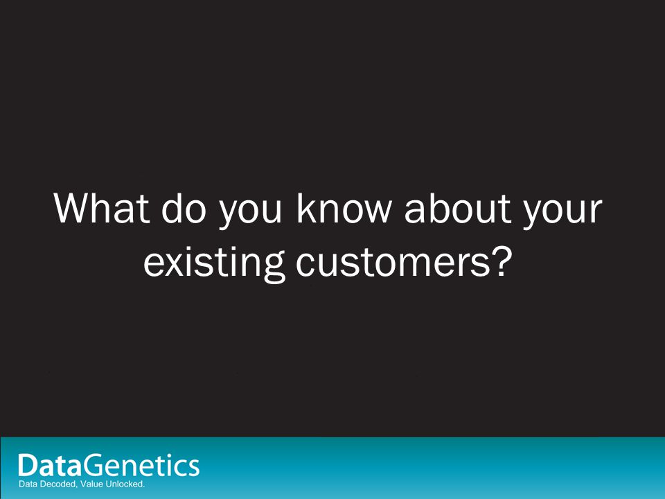 What do you know about your existing customers.