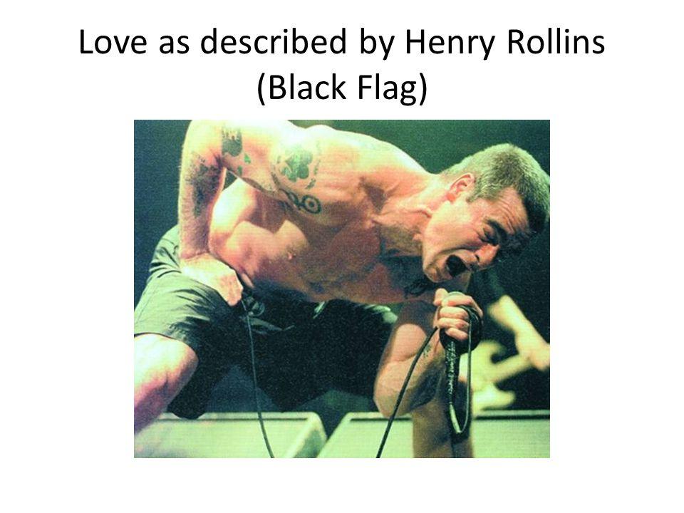 Love as described by Henry Rollins (Black Flag)