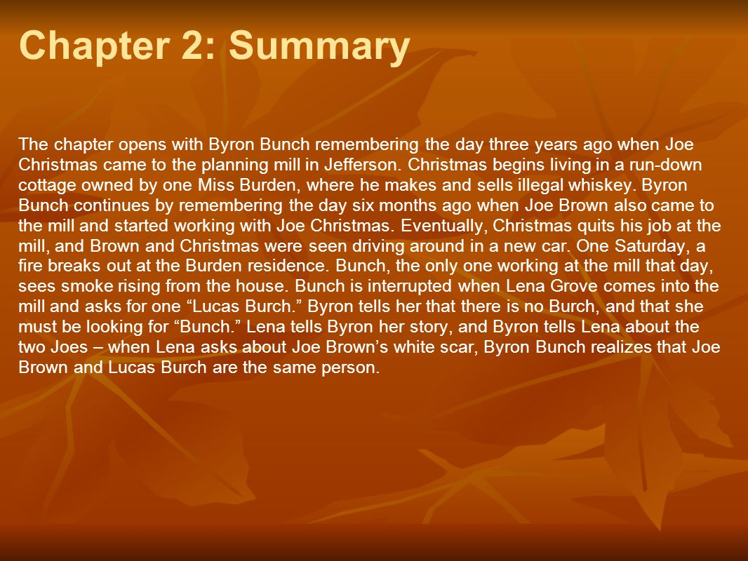 Chapter 2: Summary The chapter opens with Byron Bunch remembering the day three years ago when Joe Christmas came to the planning mill in Jefferson. C
